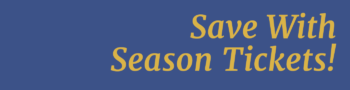 Save With Season Tickets!